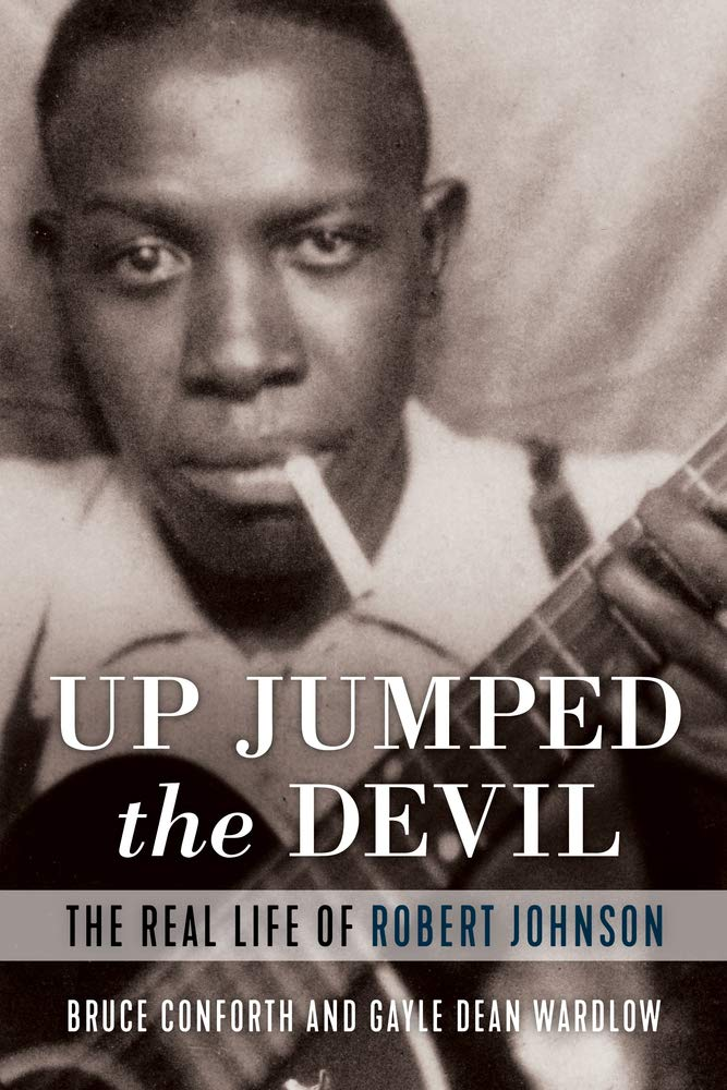 Up Jumped the Devil: The Real Life of Robert Johnson